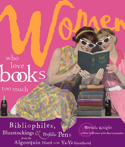 Women Who Love Books Too Much by Brenda Knight