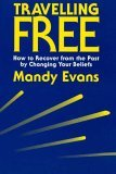 Travelling Free: How to Recover from the Past by Changing Your Beliefs