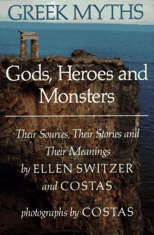 Greek Myths: Gods, Heroes, and Monsters: Their Sources, Their Stories, and Their Meanings
