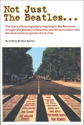 Not Just the Beatles : The Autobiography of Sid Bernstein