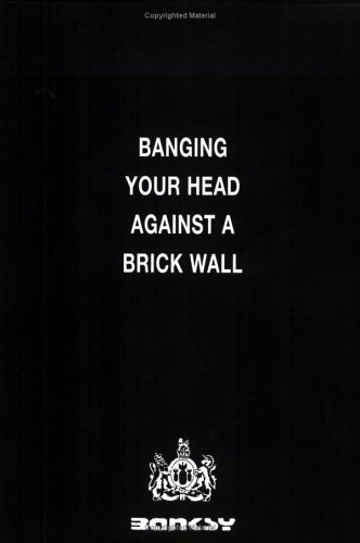 Banging Your Head Against a Brick Wall by Banksy