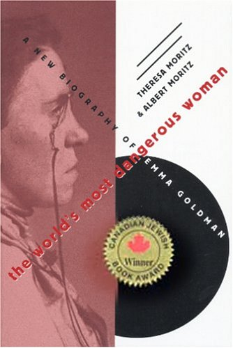 The World's Most Dangerous Woman: A New Biography of Emma Goldman