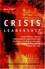Crisis Leadership: Using Military Lessons, Organizational Experiences, and the Power of Influence3 to Lessen the Impact of Chaos on the People You Lead