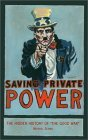 "Saving Private Power: The Hidden History of ""The Good War"""