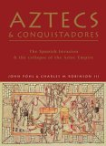 Aztecs and Conquistadores: The Spanish Invasion and the Collapse of the Aztec Empire