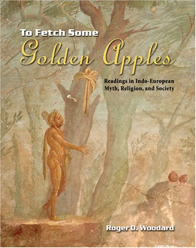 To Fetch Some Golden Apples: Readings in Indo-European Myth, Religion, and Society