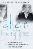 Alice in the Looking Glass: A Mother and Daughter's Experience of Anorexia