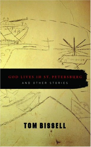 God Lives in St. Petersburg and Other Stories by Tom Bissell