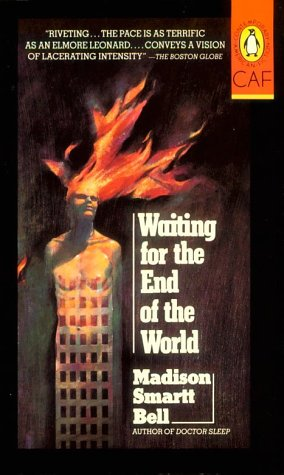 Waiting for the End of the World by Madison Smartt Bell
