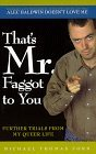 That's Mr. Faggot to You: Further Trials from My Queer Life