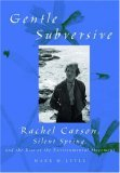 The Gentle Subversive: Rachel Carson, Silent Spring, and the Rise of the Environmental Movement