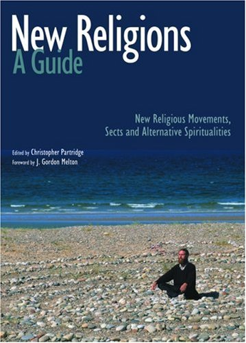 New Religions: A Guide: New Religious Movements, Sects and Alternative Spiritualities