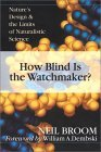 How Blind Is the Watchmaker?: Nature's Design & the Limits of Naturalistic Science