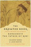 The Drowned Book: Ecstatic and Earthy Reflections of the Father of Rumi