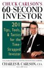 Chuck Carlson's 60-Second Investor: 201 Tips, Tools, and Tacchuck Carlson's 60-Second Investor: 201 Tips, Tools, and Tactics for the Time-Strapped Investor Tics for the Time-Strapped Investor