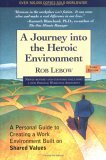 Journey Into the Heroic Environment: A Personal Guide to Creating a Work Environment Built on Shared Values