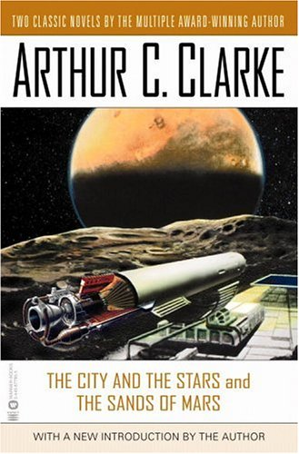 The City and the Stars/The Sands of Mars by Arthur C. Clarke