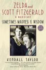 Sometimes Madness Is Wisdom: Zelda and Scott Fitzgerald: A Marriage