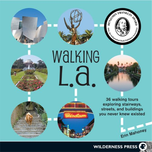 Walking L.A.: 36 Walking Tours Exploring Stairways, Streets, and Buildings You Never Knew Existed