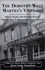 The Dorothy West Marthas Vineyard: Stories, Essays and Reminiscences by Dorothy West Writing in the Vineyard Gazette