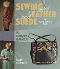Sewing with Leather and Suede: A Home Sewer's Guide: Tips, Techniques, Inspiration