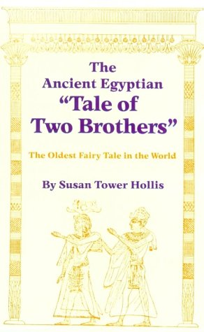 """The Ancient Egyptian """"Tale of Two Brothers"""": The Oldest Fairy Tale in the World"""
