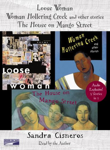 Loose Woman, Woman Hollering Creek and the House on Mango Steet
