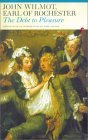 The Debt to Pleasure: John Wilmot, Earl of Rochester: In the Eyes of His Contemporaries and in His Own Poetry and Prose