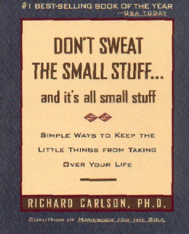 Don't Sweat the Small Stuff ... and it's all small stuff by Richard Carlson