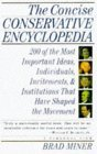 The Concise Conservative Encyclopedia: 200 of the Most Important Ideas, Individuals, Incitements, and Institutions That Have Shaped the Movement