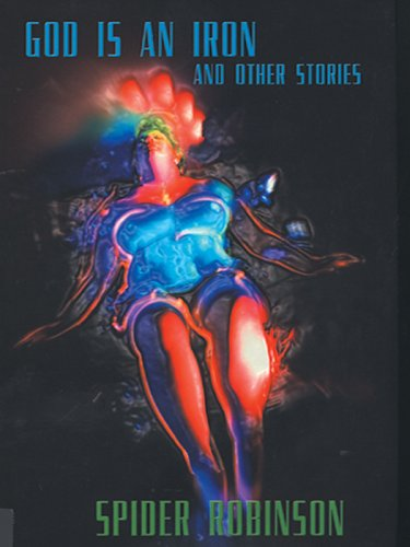 God Is an Iron and Other Stories by Spider Robinson