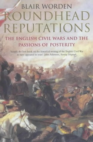 Roundhead Reputations: The English Civil Wars and the Passions of Posterity