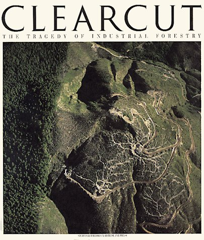 Clearcut: The Tragedy of Industrial Forestry