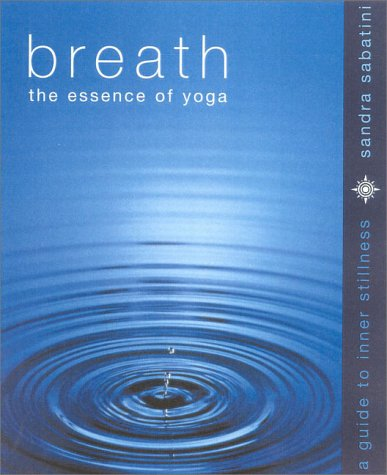 Breath; The Essence of Yoga: A Guide for Inner Stillness