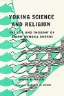 Yoking Science and Religion: The Life and Thought of Ralph Wendell Burhoe