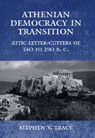 Athenian Democracy in Transition: Attic Letter-Cutters of 340 to 290 B.C.
