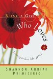 Being a Girl Who Loves: Learning to Love Like Jesus