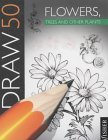 Draw 50 Flowers, Trees And Other Plants (Draw 50)