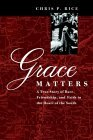 Grace Matters: A True Story of Race, Friendship, and Faith in the Heart of the South