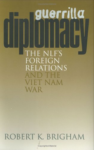 Guerrilla Diplomacy: The NIF's Foreign Relations and the Viet Nam War