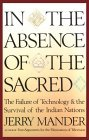 In the Absence of the Sacred by Jerry Mander