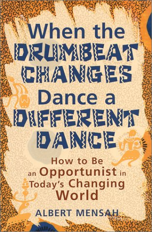 When the Drumbeat Changes Dance a Different Dance: How to Be an Opportunist in Today's Changing World