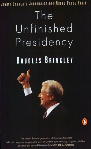 The Unfinished Presidency: Jimmy Carter's Journey to the Nobel Peace Prize