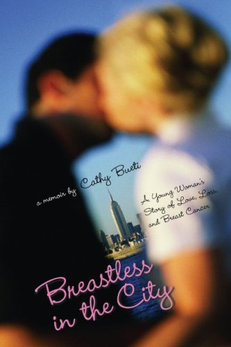 Breastless in the City: A Young Woman's Journey Through Death, Diagnosis, Dating, and Surviving Breast Cancer