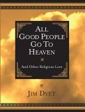 All Good People Go To Heaven
