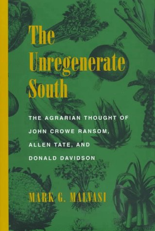 The Unregenerate South: The Agrarian Thought of John Crowe Ransom, Allen Tate, and Donald Davidson