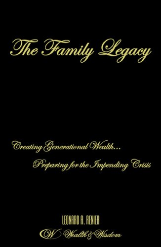 The Family Legacy: Creating Generational Wealth...Preparing for the Impending Crisis
