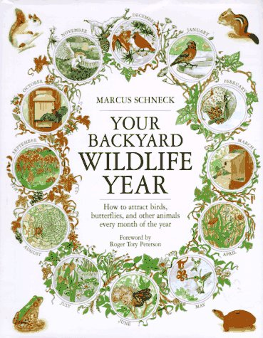 Your Backyard Wildlife Year: How to Attract Birds, Butterflies, and Other Animals Every Month of the Year