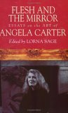 Flesh and the Mirror: Essays on the Art of Angela Carter