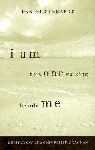 I Am This One Walking Beside Me: Meditations of an HIV Positive Gay Man